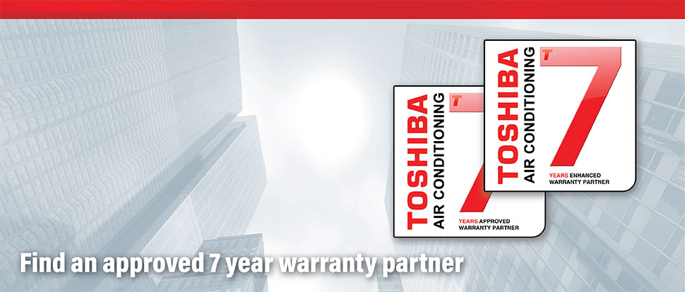 Find an Approved 7 year warranty partner - Toshiba Air
